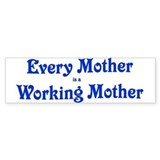 Every mother is a working mot Bumper Décalcomanies auto