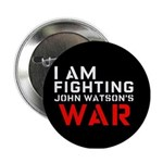 I Am Fighting John Watson's War Button