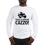 Vada a bordo, CAZZO! Long Sleeve T-Shirt
