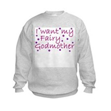 I Want My Fairy Godmother Sweatshirt