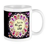 Live the life you Love Small Mug