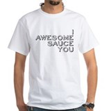 I Awesome Sauce You Shirt