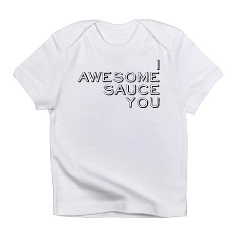 I Awesome Sauce You Infant T-Shirt