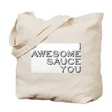 I Awesome Sauce You Tote Bag