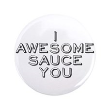 "I Awesome Sauce You 3.5"" Button"