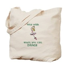 Why walk when you can dance Tote Bag