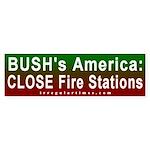 Bush: Close Fire Stations Bumper Sticker