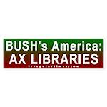 Bush: Ax Libraries Bumper Sticker
