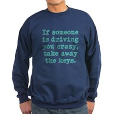If Someone Is Driving You Cra Sweatshirt