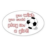 Play Soccer Like a Girl Oval Decal