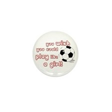 Play Soccer Like a Girl Mini Button (10 pack)