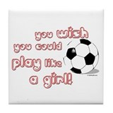 Play Soccer Like a Girl Tile Coaster