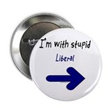 I'm with stupid Liberal Button