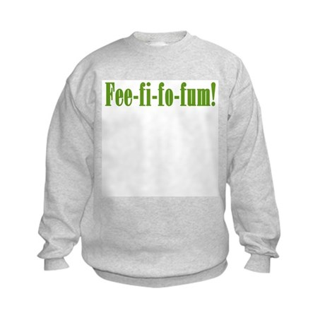Fee-fi-fo-fum! Kids Sweatshirt