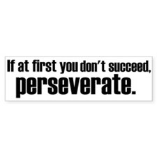 Perseveration Bumper Bumper Sticker