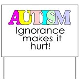 AUTISM, ignorance hurts Yard Sign