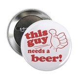 This Guy Needs a Beer 2.25&amp;quot; Button