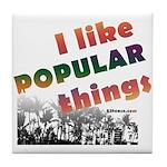 I Like Popular Things Sarcastic Tile Coaster