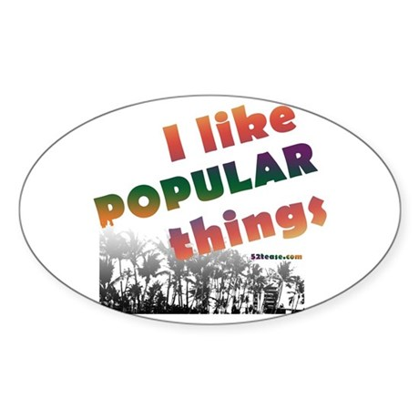 I Like Popular Things Sarcastic Oval Sticker