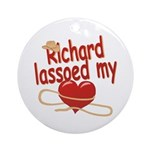 Richard Lassoed My Heart Ornament (Round)