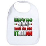 Life's too short not to be Italian Bib