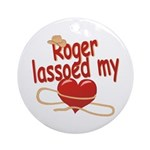 Roger Lassoed My Heart Ornament (Round)