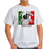 You Wish U Were Italian T-Shirt