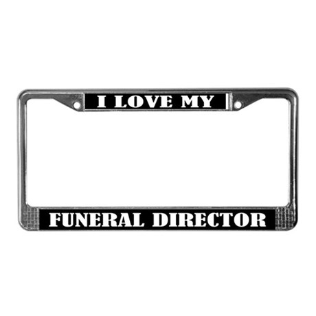 I Love My Funeral Director License Plate Frame