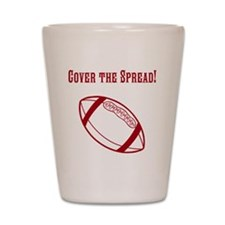 Cover The Spread! Shot Glass