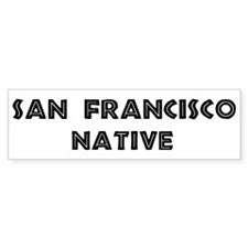 San Francisco Native Bumper Bumper Sticker