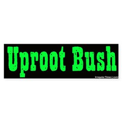 Uproot Bush Green Bumper Sticker