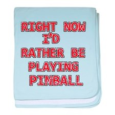 I'd rather be playing Pinball baby blanket