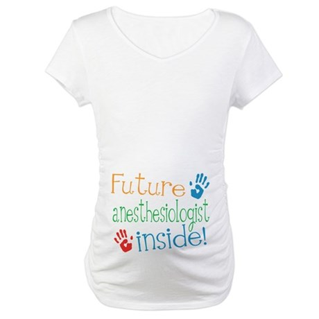 Future Anesthesiologist Maternity T-Shirt