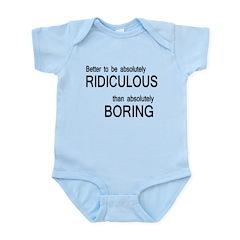 Better Ridiculous Than Boring Infant Bodysuit