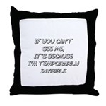 Temporarily Invisible Throw Pillow