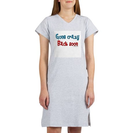 Gone Crazy, Back Soon! Women's Nightshirt