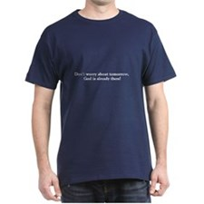 Don't worry about tomorrow, God is already T-Shirt