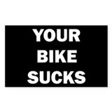 YOUR BIKE SUCKS Decal