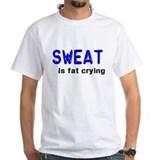 Sweat Is Fat Crying Shirt