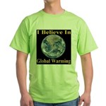 I Believe In Global Warming Green T-Shirt