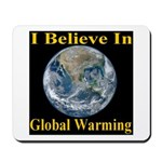 I Believe In Global Warming Mousepad