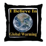 I Believe In Global Warming Throw Pillow