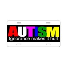 AUTISM, ignorance hurts Aluminum License Plate