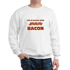 Life Is Better With Bacon Sweatshirt