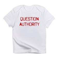 Question Authority Infant T-Shirt