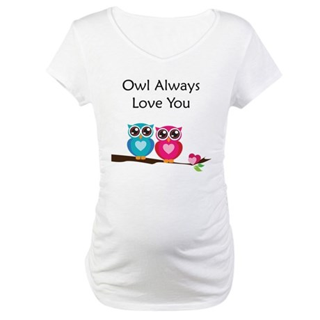 Owl Always Love You Maternity T-Shirt