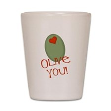 Olive You! Shot Glass