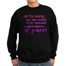 Oh I'm Sorry Middle Sentence Sweatshirt