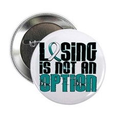 "Losing Is Not An Option Cervical Cancer 2.25"" Butt"