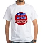 Rehab is for Quitters White T-Shirt